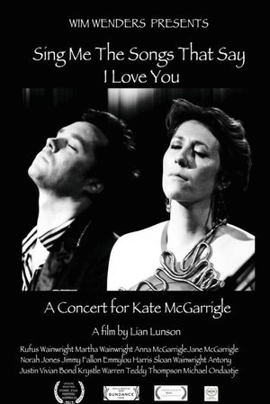 Sing Me the Songs that Say I Love You - A Concert for Kate McGarrigle